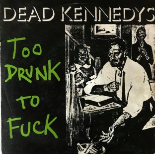 "Dead Kennedys - Too Drunk To F*** (7"") (G+/G+)"